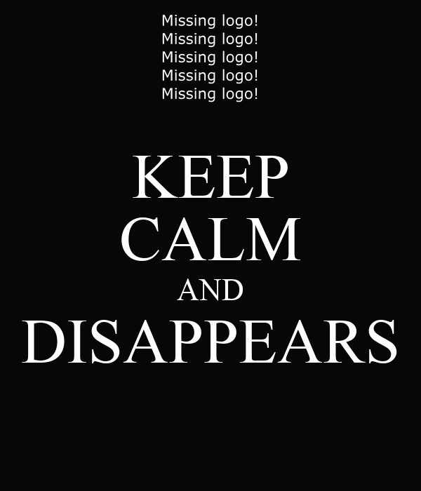 KEEP CALM AND DISAPPEARS