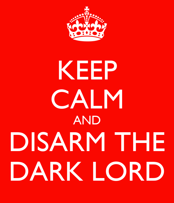 KEEP CALM AND DISARM THE DARK LORD