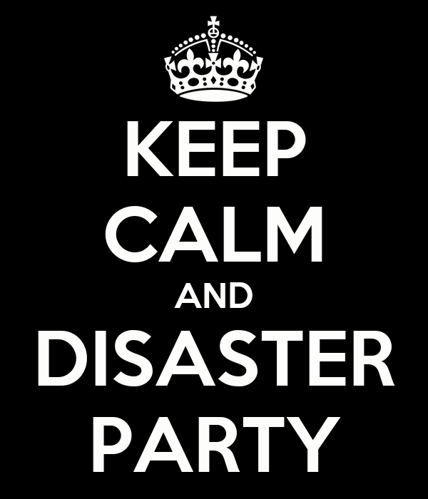 KEEP CALM AND DISASTER PARTY