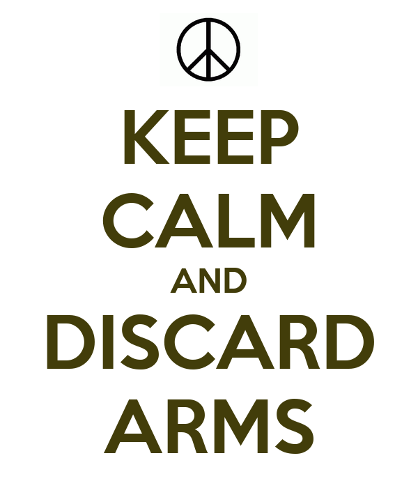 KEEP CALM AND DISCARD ARMS