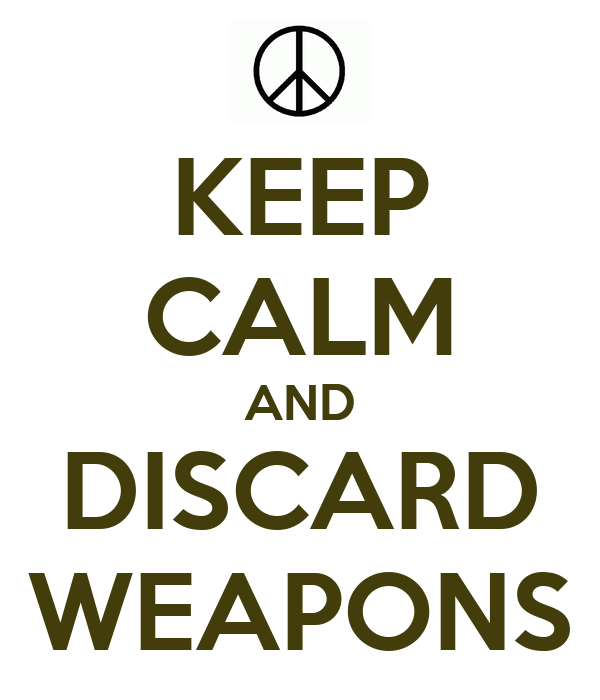 KEEP CALM AND DISCARD WEAPONS