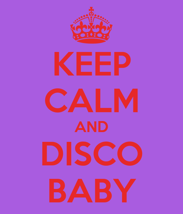 KEEP CALM AND DISCO BABY