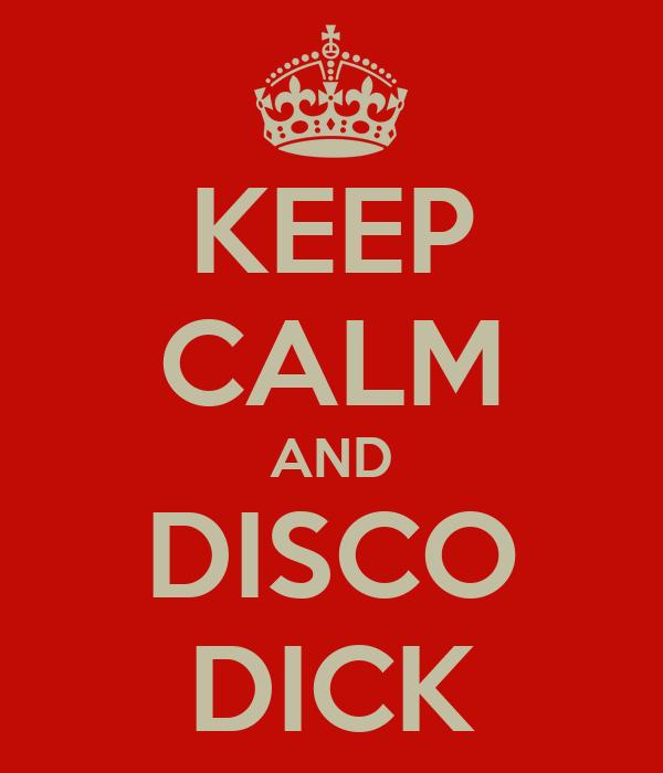 KEEP CALM AND DISCO DICK