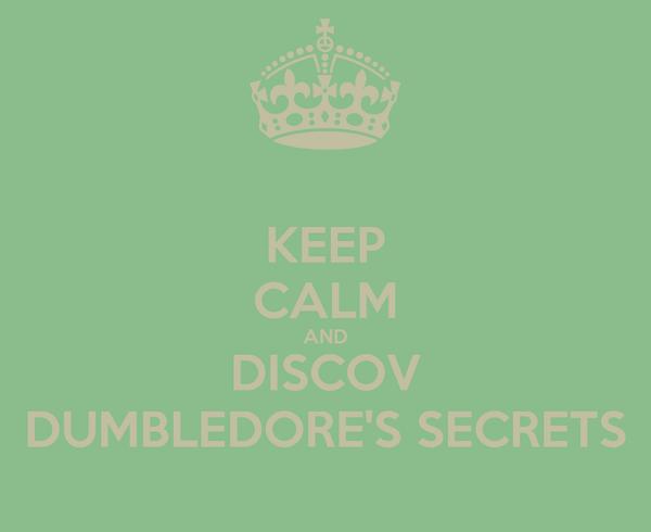 KEEP CALM AND DISCOV DUMBLEDORE'S SECRETS