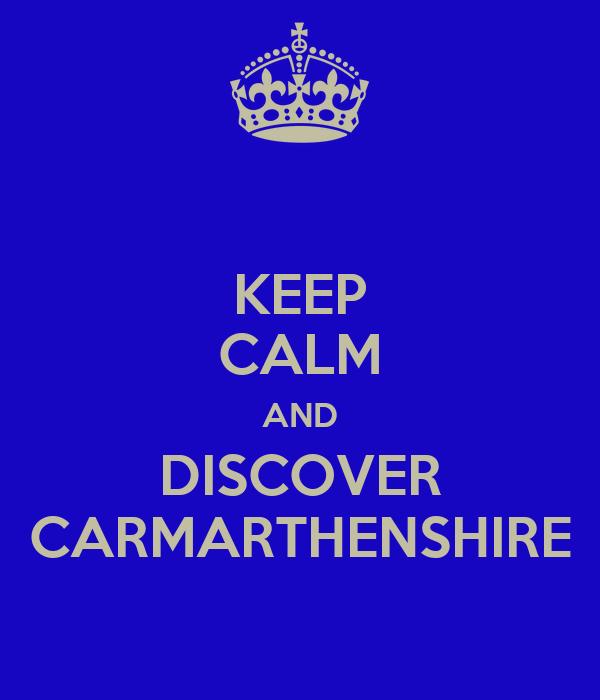 KEEP CALM AND DISCOVER CARMARTHENSHIRE