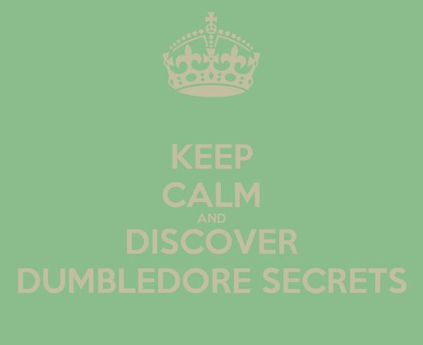 KEEP CALM AND DISCOVER DUMBLEDORE SECRETS