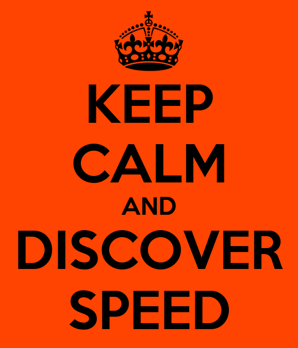 KEEP CALM AND DISCOVER SPEED