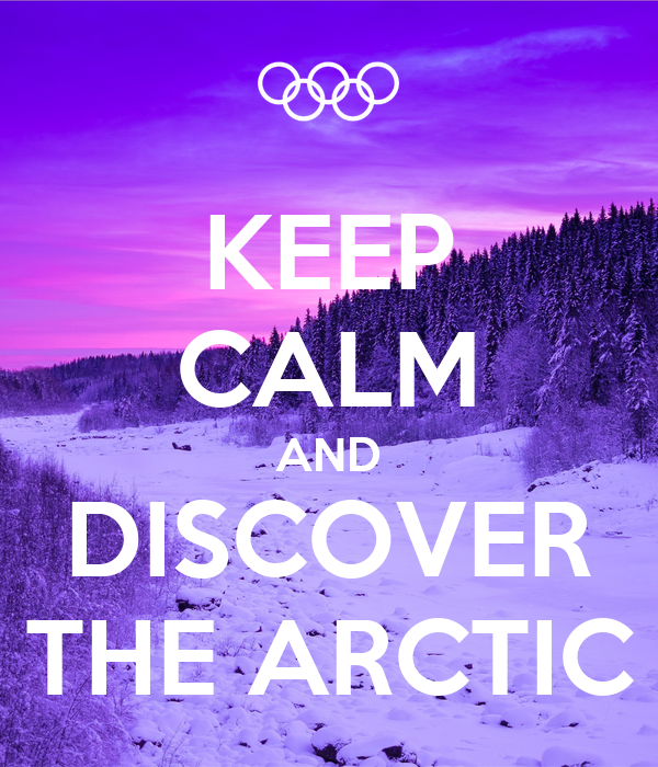 KEEP CALM AND DISCOVER THE ARCTIC