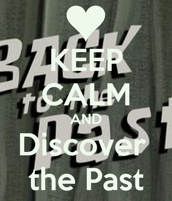 KEEP CALM AND Discover  the Past