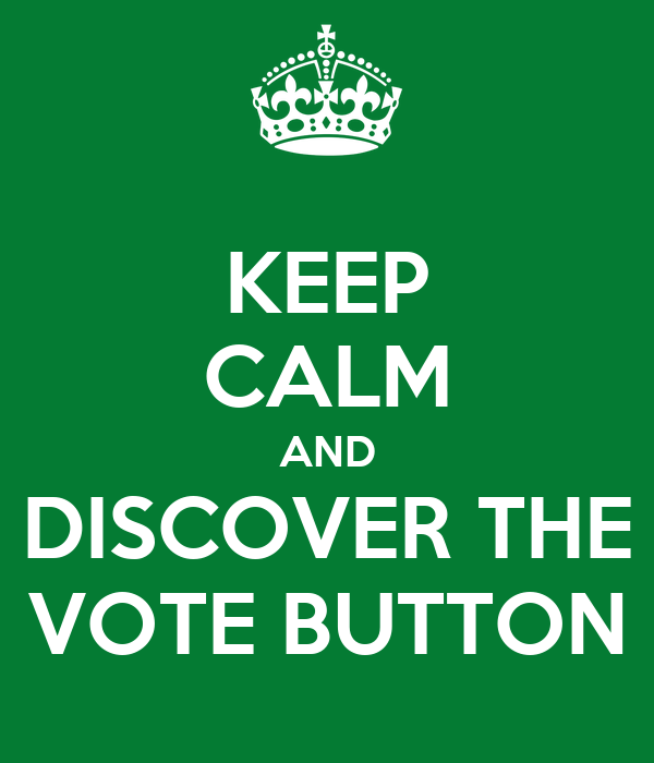 KEEP CALM AND DISCOVER THE VOTE BUTTON
