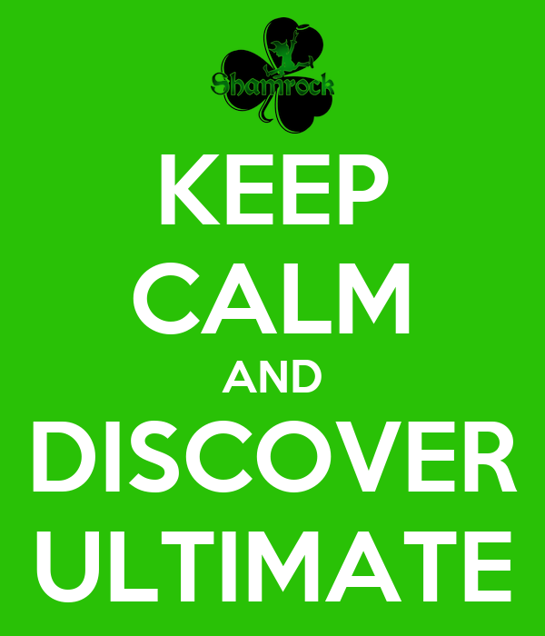 KEEP CALM AND DISCOVER ULTIMATE