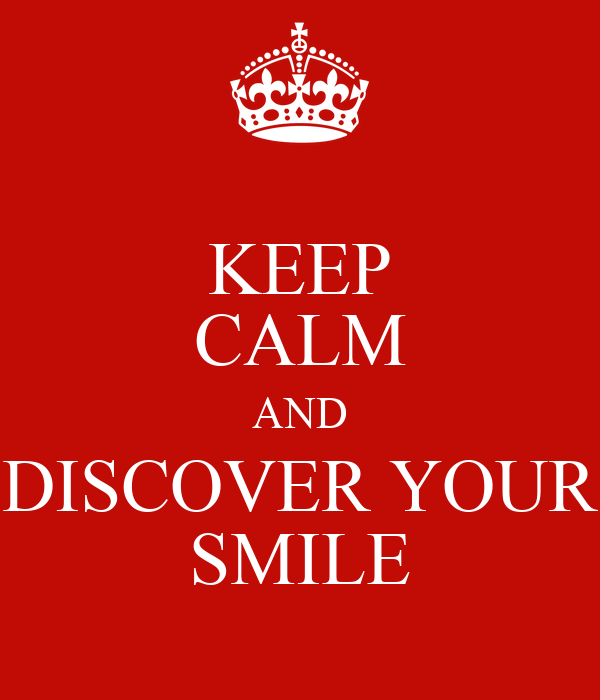 KEEP CALM AND DISCOVER YOUR SMILE