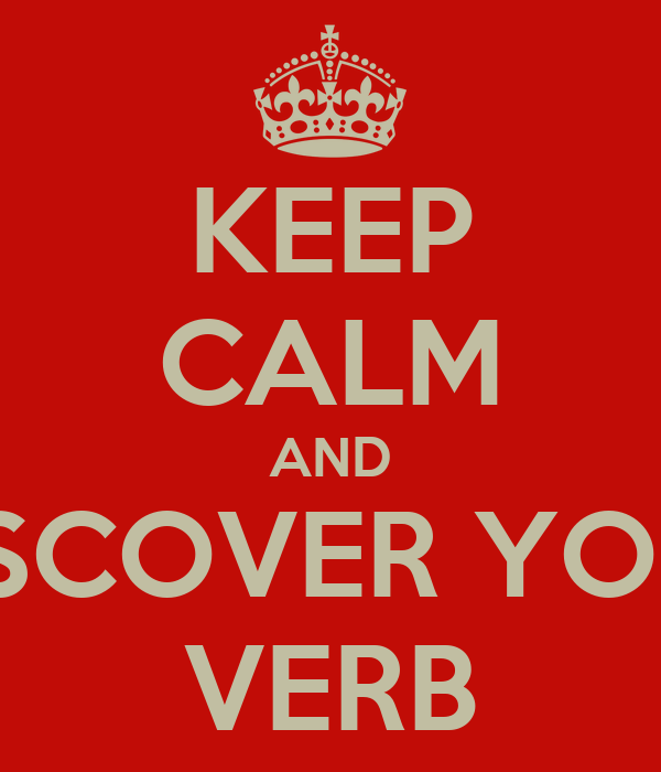 KEEP CALM AND DISCOVER YOUR VERB
