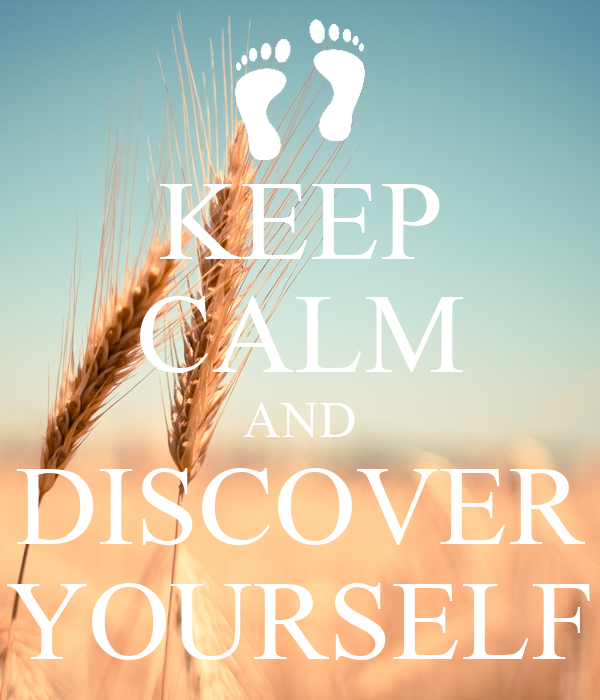KEEP CALM AND DISCOVER YOURSELF