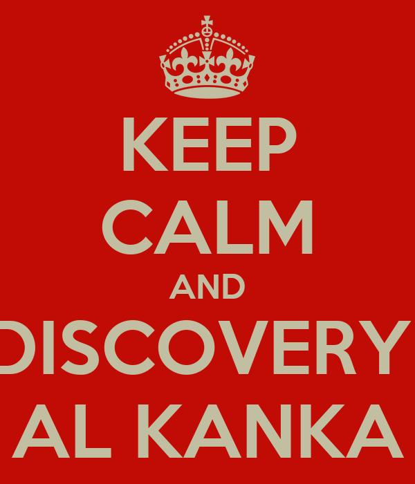 KEEP CALM AND DISCOVERY  AL KANKA