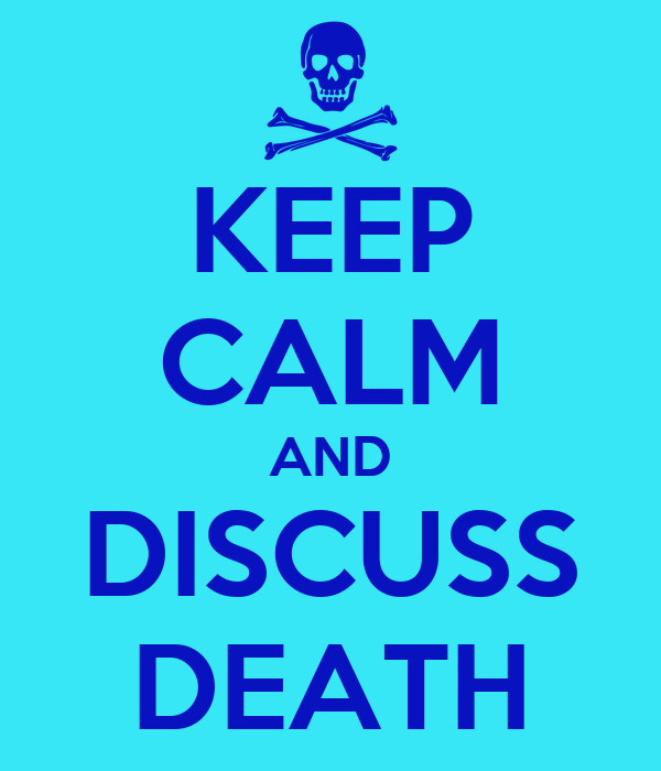 KEEP CALM AND DISCUSS DEATH