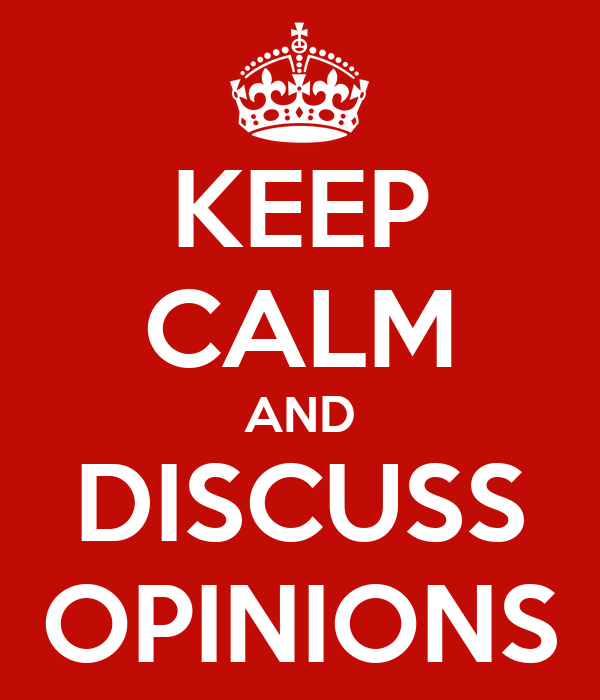 KEEP CALM AND DISCUSS OPINIONS