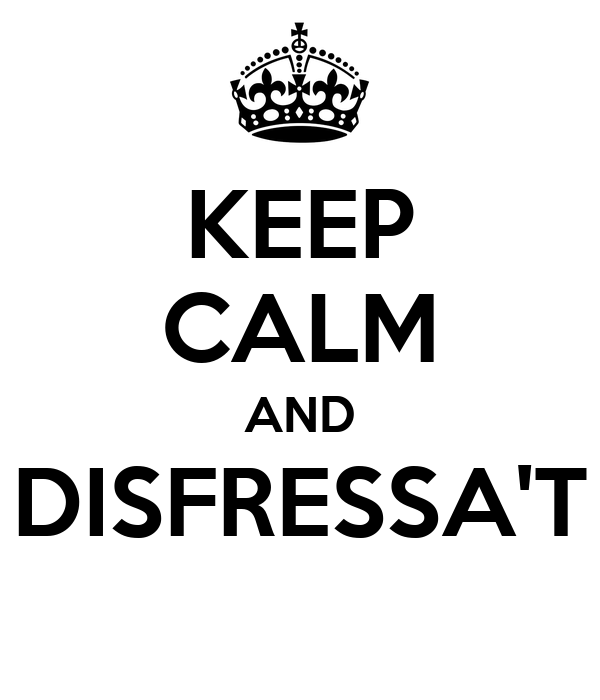 KEEP CALM AND DISFRESSA'T