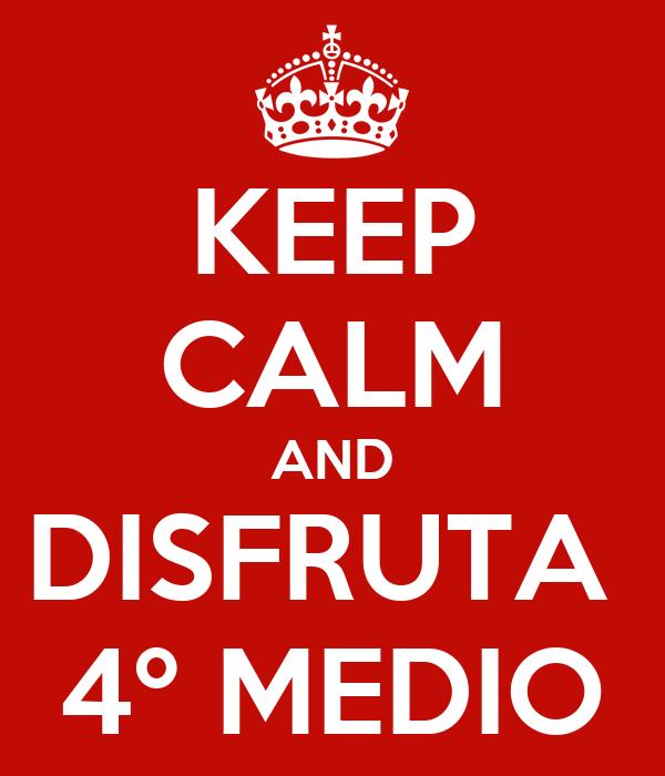KEEP CALM AND DISFRUTA  4º MEDIO