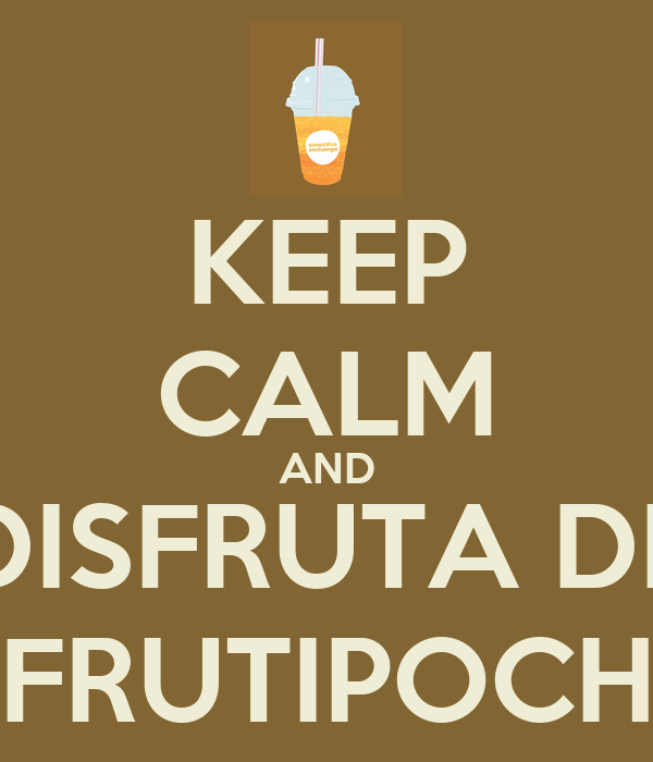 KEEP CALM AND DISFRUTA DE FRUTIPOCH