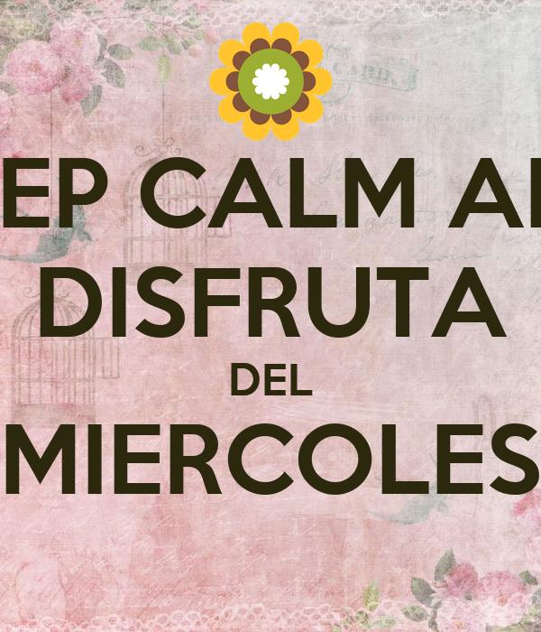 KEEP CALM AND DISFRUTA DEL MIERCOLES