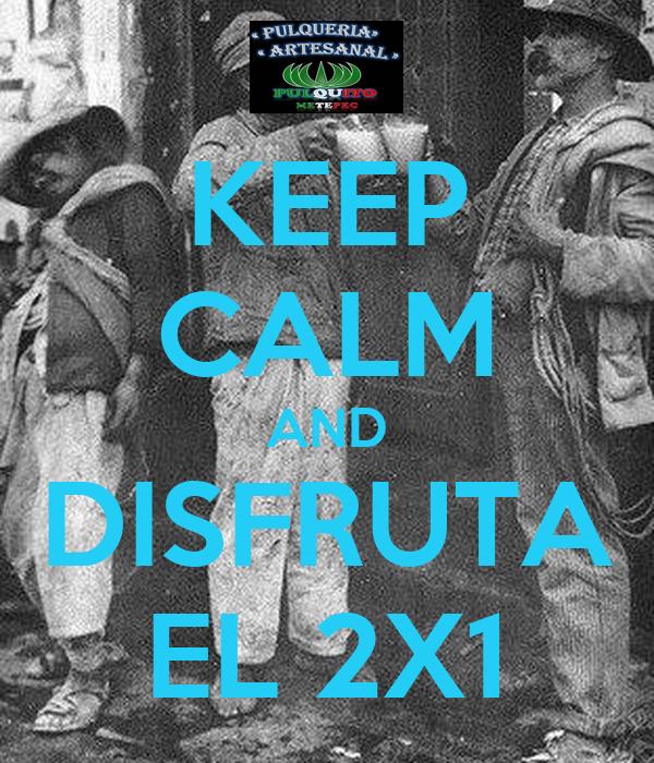 KEEP CALM AND DISFRUTA EL 2X1