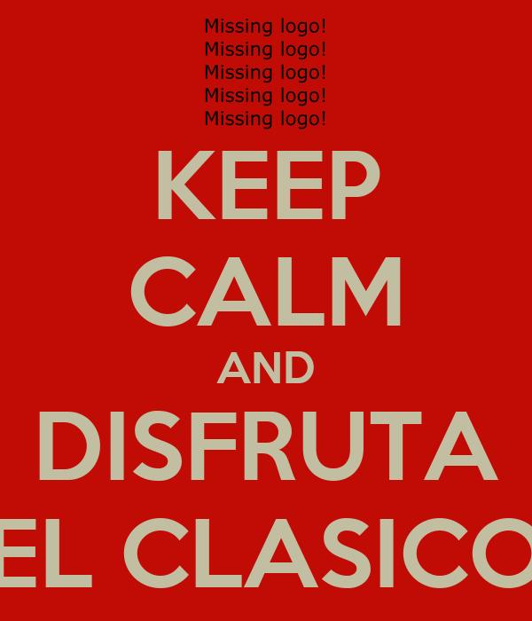 KEEP CALM AND DISFRUTA EL CLASICO