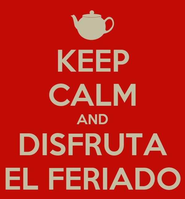 KEEP CALM AND DISFRUTA EL FERIADO