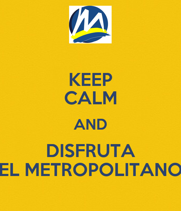 KEEP CALM AND DISFRUTA EL METROPOLITANO