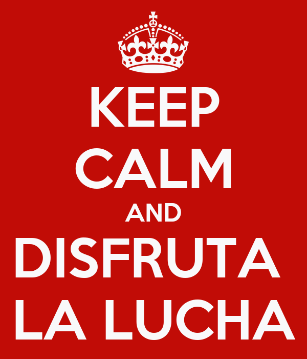KEEP CALM AND DISFRUTA  LA LUCHA