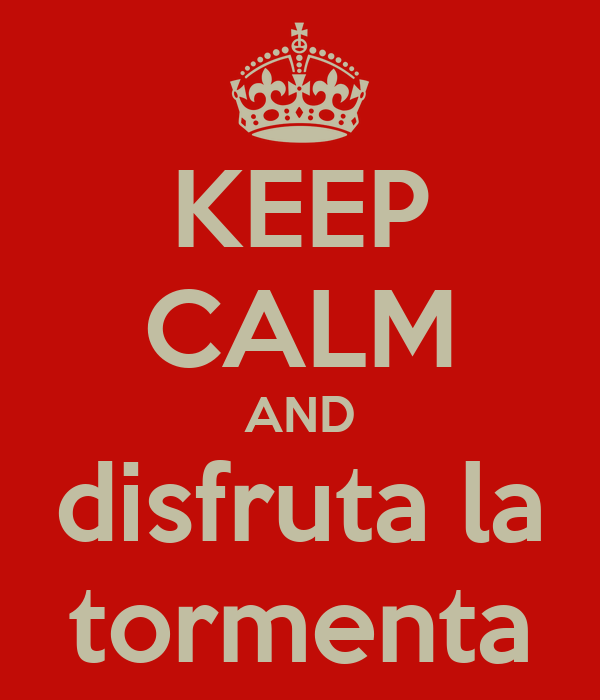 KEEP CALM AND disfruta la tormenta