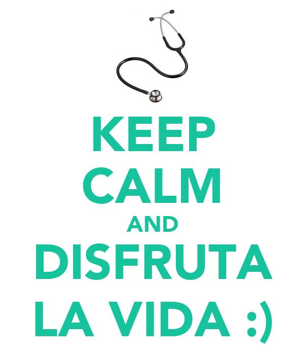 KEEP CALM AND DISFRUTA LA VIDA :)