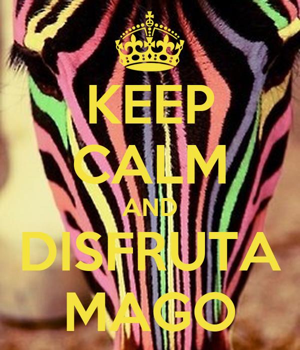 KEEP CALM AND DISFRUTA MAGO