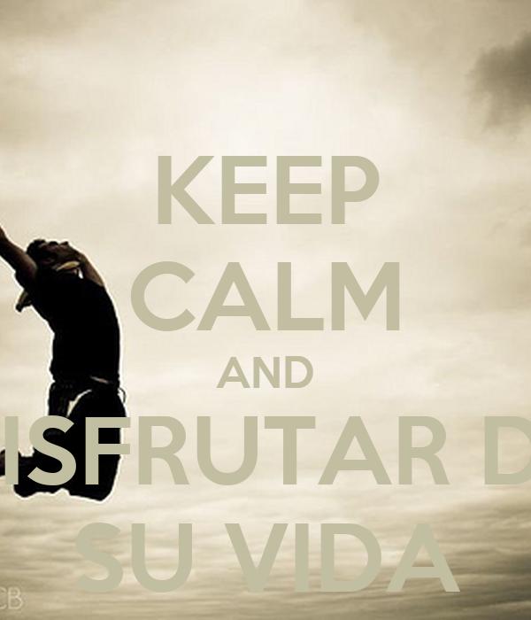KEEP CALM AND DISFRUTAR DE SU VIDA