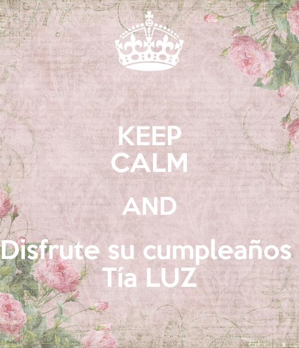 KEEP CALM AND Disfrute su cumpleaños  Tía LUZ
