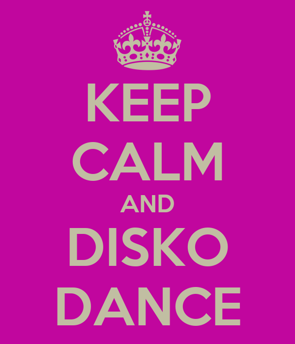 KEEP CALM AND DISKO DANCE