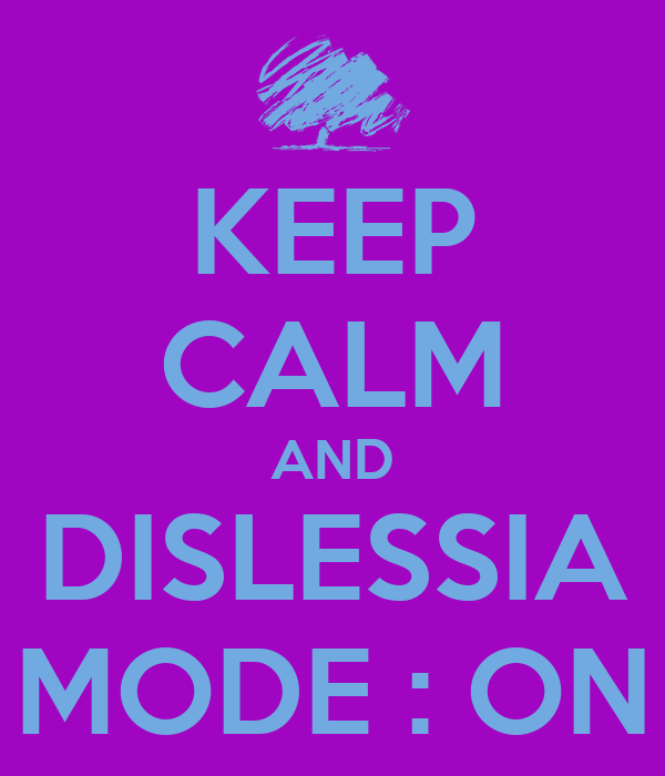 KEEP CALM AND DISLESSIA MODE : ON