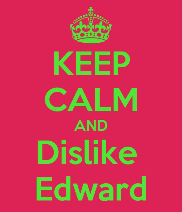 KEEP CALM AND Dislike  Edward