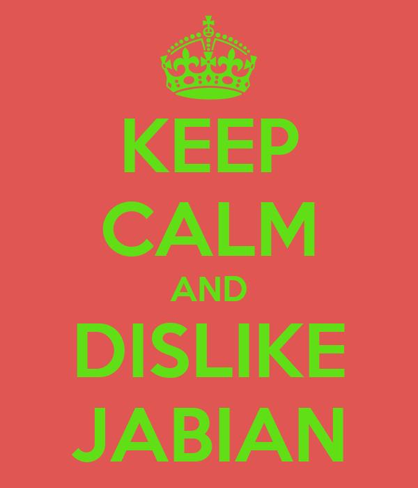 KEEP CALM AND DISLIKE JABIAN