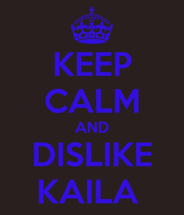 KEEP CALM AND DISLIKE KAILA