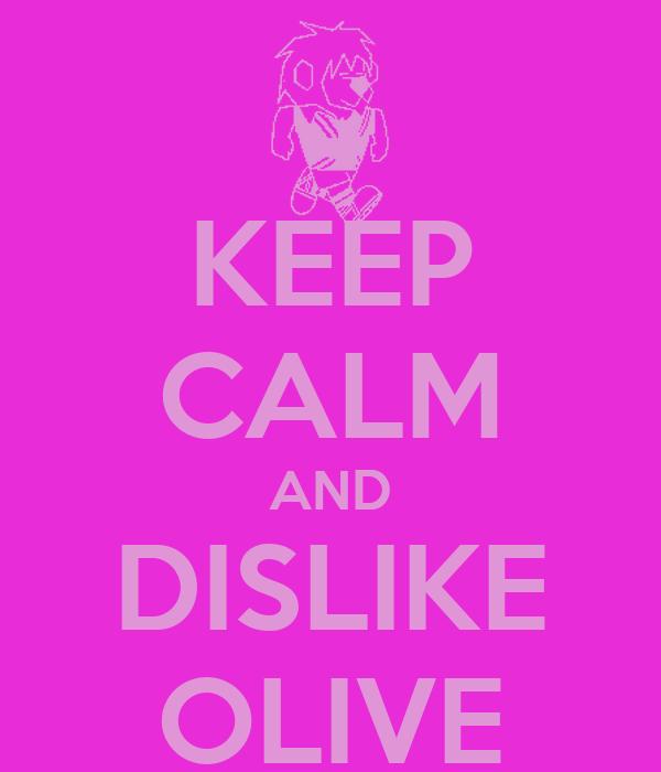 KEEP CALM AND DISLIKE OLIVE