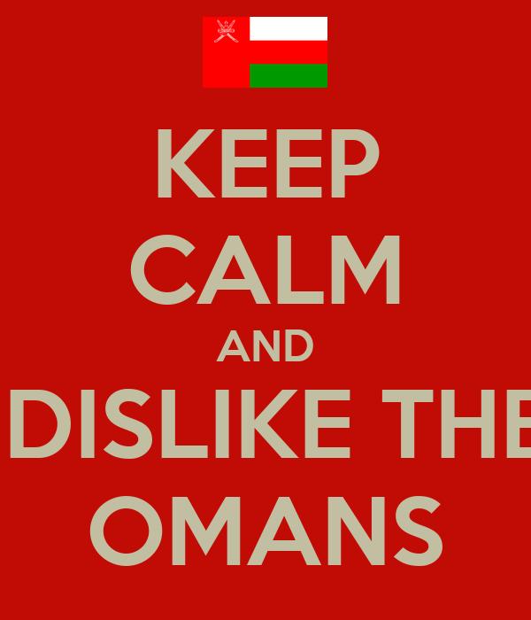 KEEP CALM AND  DISLIKE THE OMANS