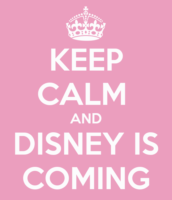 KEEP CALM  AND DISNEY IS COMING