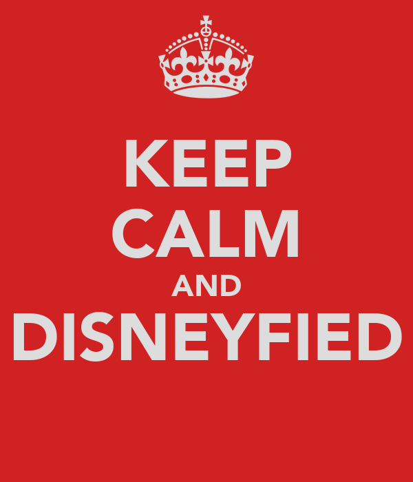 KEEP CALM AND DISNEYFIED