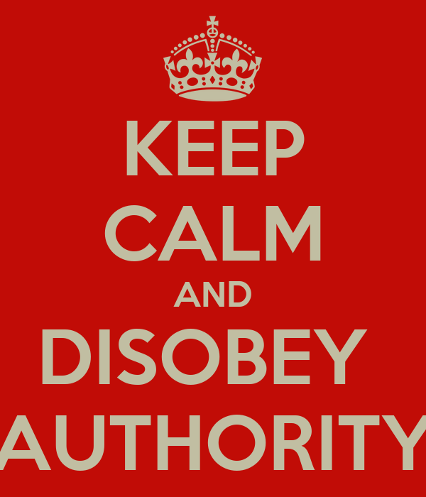KEEP CALM AND DISOBEY  AUTHORITY