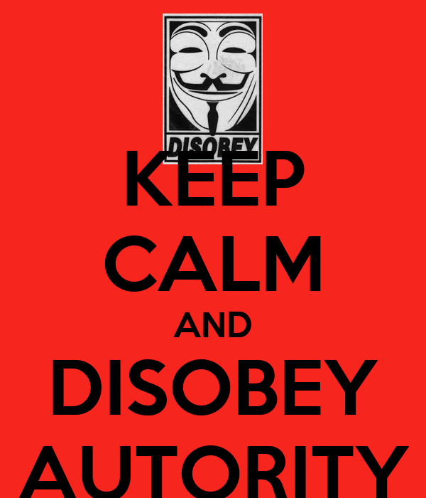 KEEP CALM AND DISOBEY AUTORITY