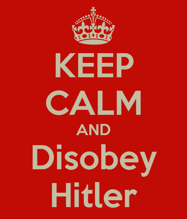 KEEP CALM AND Disobey Hitler