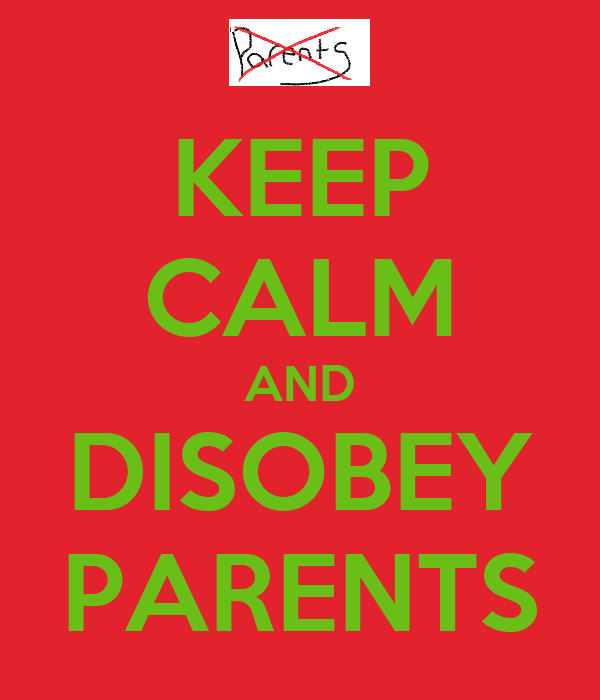 KEEP CALM AND DISOBEY PARENTS