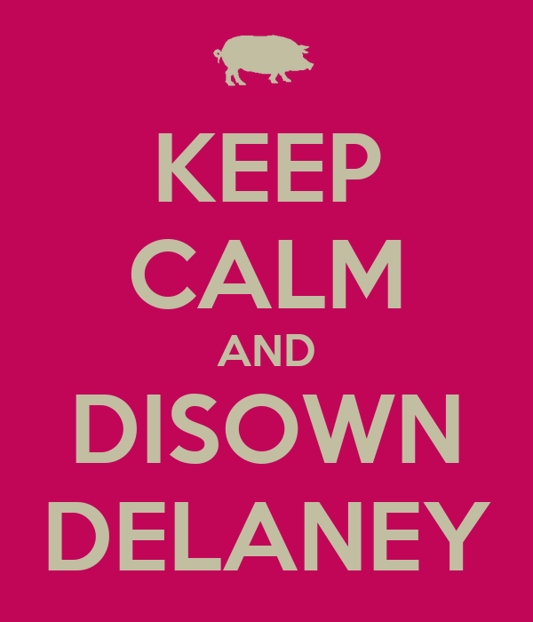 KEEP CALM AND DISOWN DELANEY