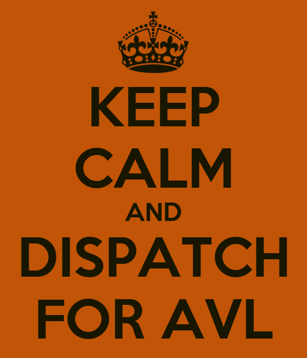 KEEP CALM AND DISPATCH FOR AVL